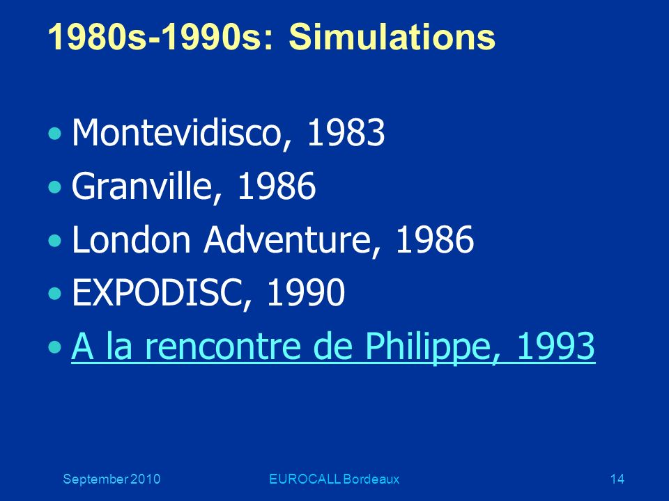 September 2010EUROCALL Bordeaux14 1980s-1990s: Simulations Montevidisco, 1983 Granville, 1986 London Adventure, 1986 EXPODISC, 1990 A la rencontre de Philippe, 1993