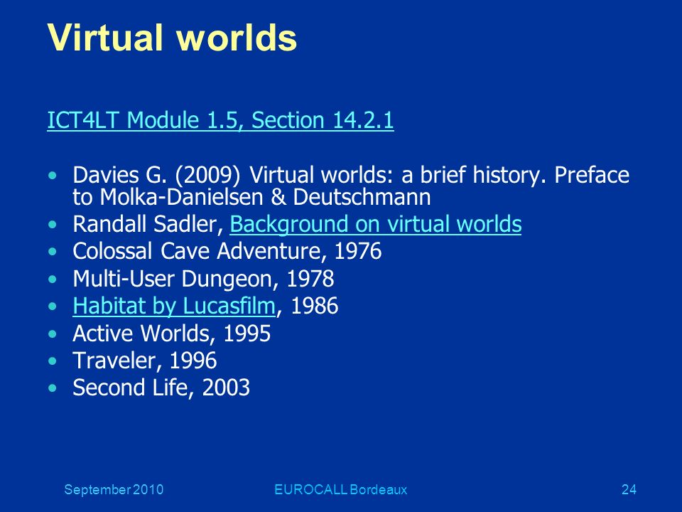 September 2010EUROCALL Bordeaux24 Virtual worlds ICT4LT Module 1.5, Section 14.2.1 Davies G.