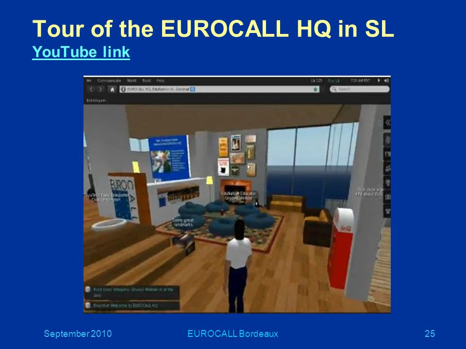 September 2010EUROCALL Bordeaux25 Tour of the EUROCALL HQ in SL YouTube link YouTube link