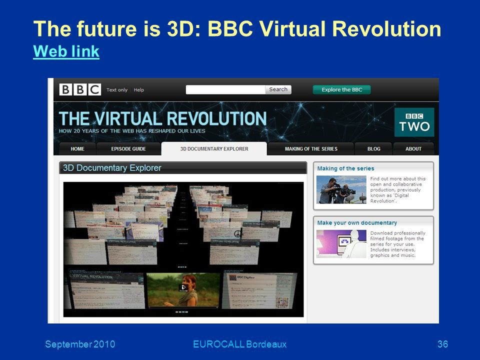 September 2010EUROCALL Bordeaux36 The future is 3D: BBC Virtual Revolution Web link Web link