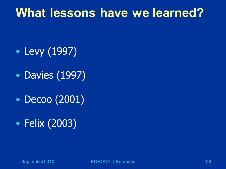 September 2010EUROCALL Bordeaux38 What lessons have we learned.