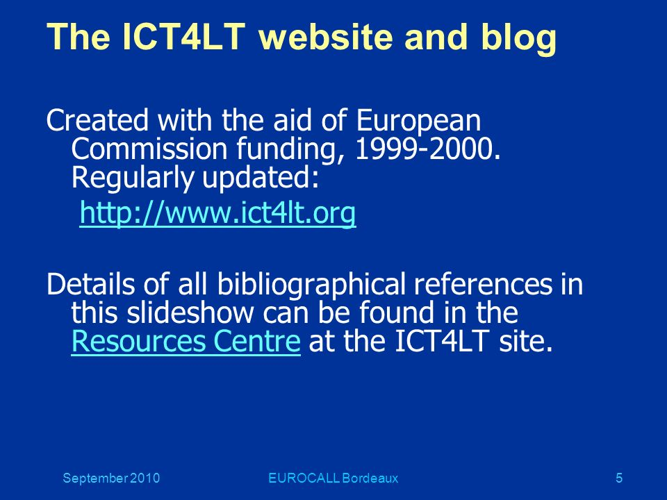 September 2010EUROCALL Bordeaux5 The ICT4LT website and blog Created with the aid of European Commission funding, 1999-2000.
