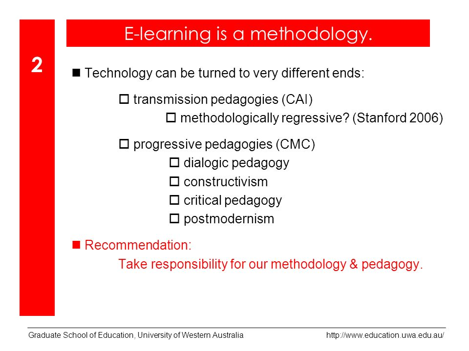 Technology can be turned to very different ends: transmission pedagogies (CAI) methodologically regressive.