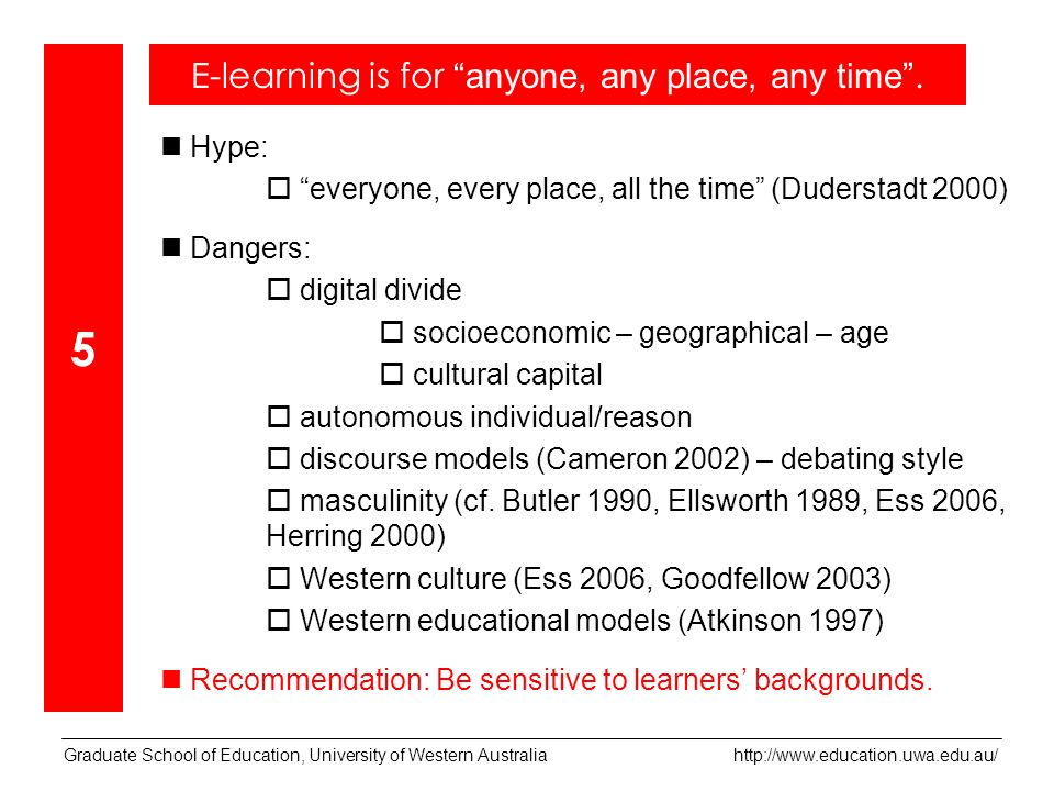 Hype: everyone, every place, all the time (Duderstadt 2000) Dangers: digital divide socioeconomic – geographical – age cultural capital autonomous individual/reason discourse models (Cameron 2002) – debating style masculinity (cf.