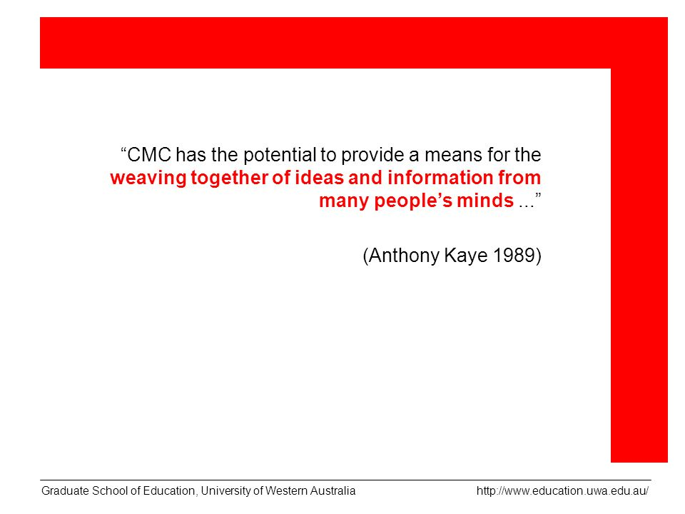 CMC has the potential to provide a means for the weaving together of ideas and information from many peoples minds...