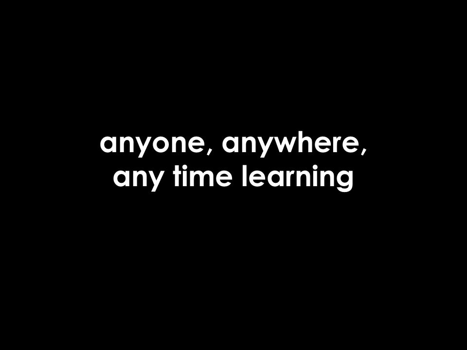 anyone, anywhere, any time learning