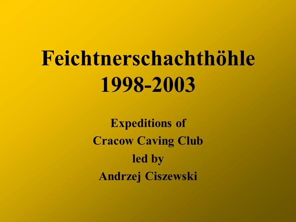 Feichtnerschachthöhle 1998-2003 Expeditions of Cracow Caving Club led by Andrzej Ciszewski