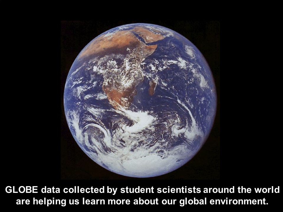 GLOBE data collected by student scientists around the world are helping us learn more about our global environment.