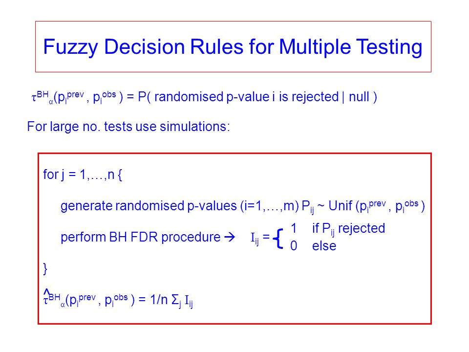 Fuzzy Decision Rules for Multiple Testing τ BH α (p i prev, p i obs ) = P( randomised p-value i is rejected | null ) For large no.