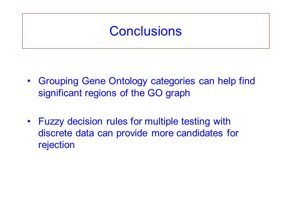Conclusions Grouping Gene Ontology categories can help find significant regions of the GO graph Fuzzy decision rules for multiple testing with discrete data can provide more candidates for rejection
