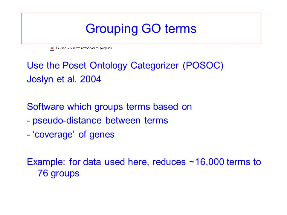 Grouping GO terms Use the Poset Ontology Categorizer (POSOC) Joslyn et al.