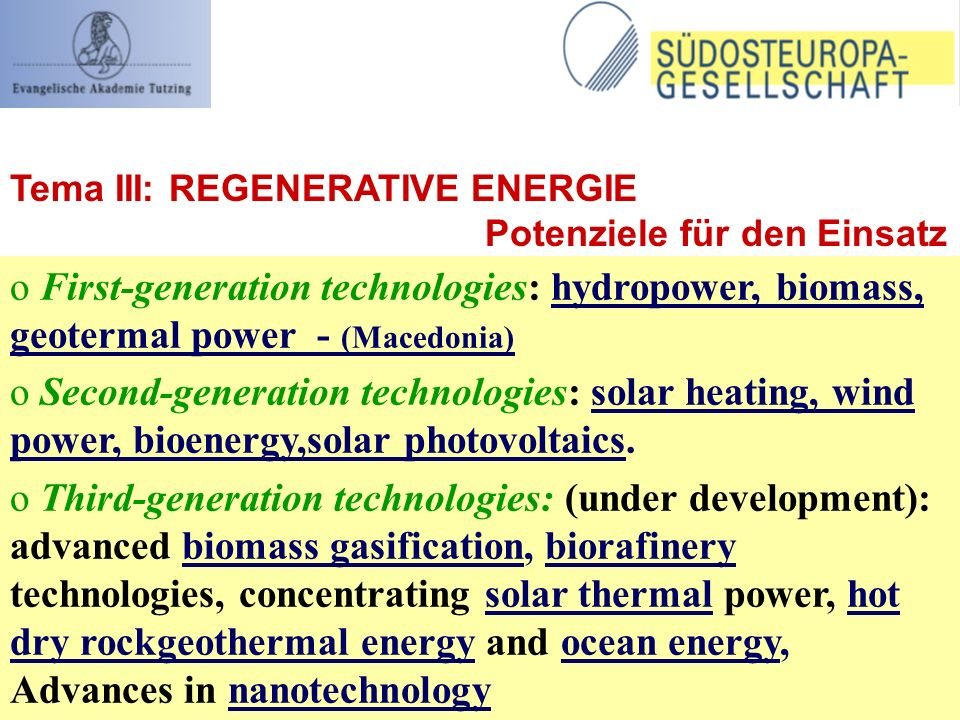 o First-generation technologies: hydropower, biomass, geotermal power - (Macedonia) o Second-generation technologies: solar heating, wind power, bioenergy,solar photovoltaics.