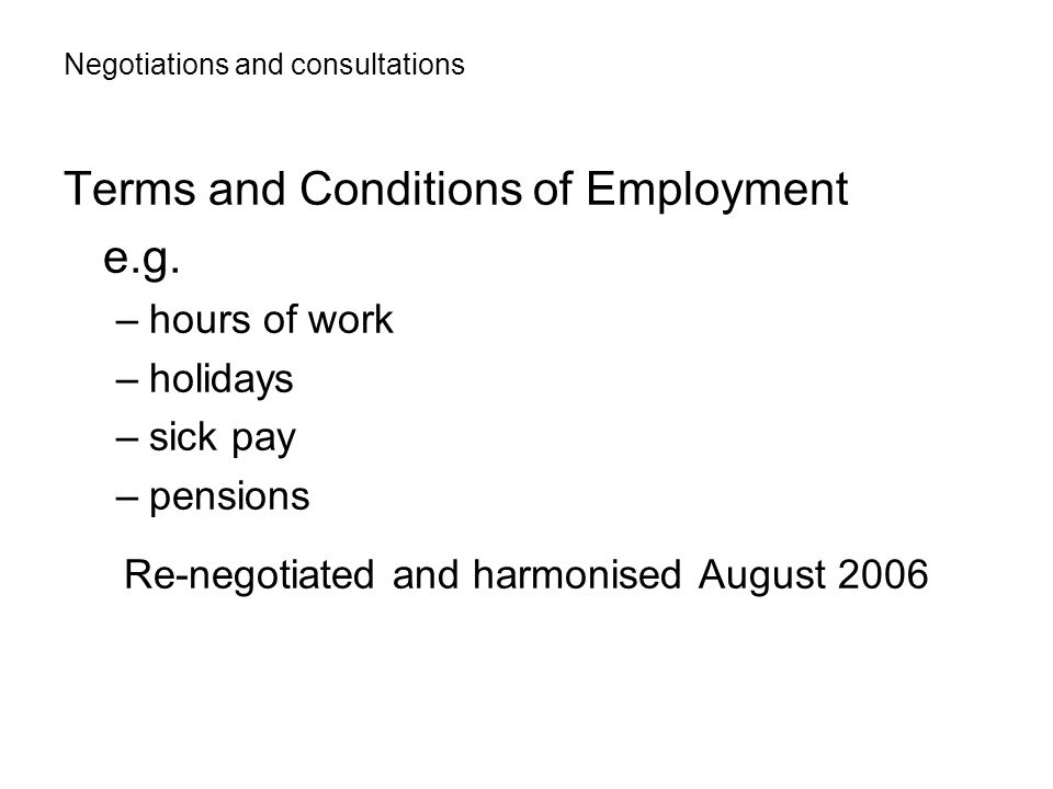 Negotiations and consultations Terms and Conditions of Employment e.g.