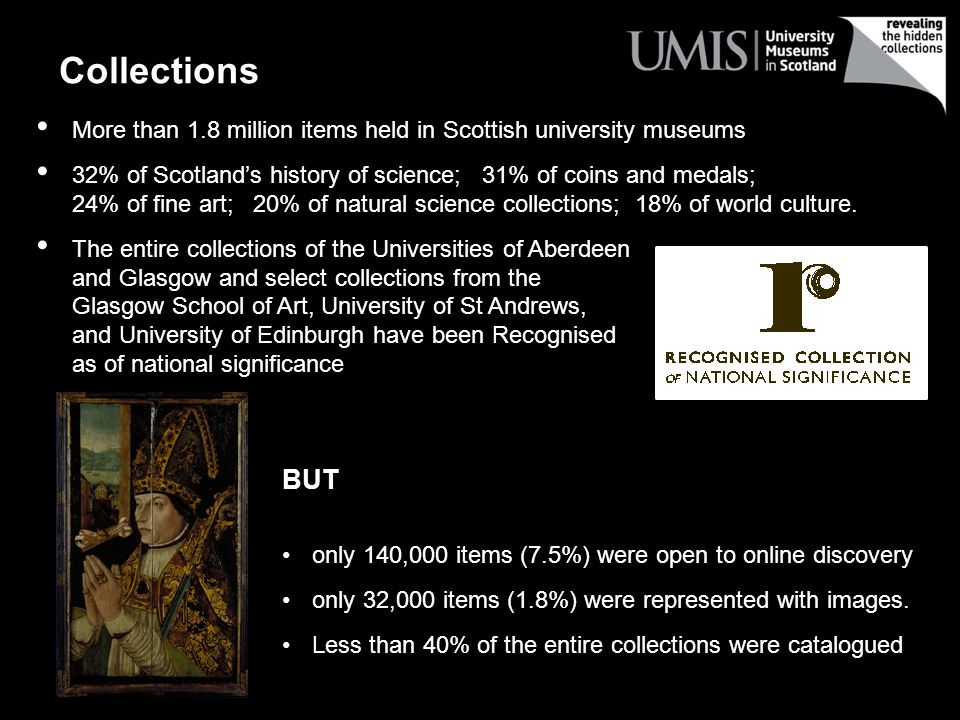 Collections BUT only 140,000 items (7.5%) were open to online discovery only 32,000 items (1.8%) were represented with images.