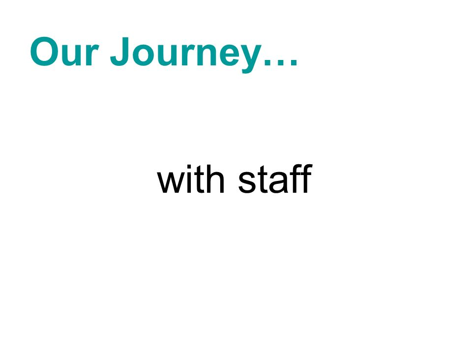Our Journey… with staff