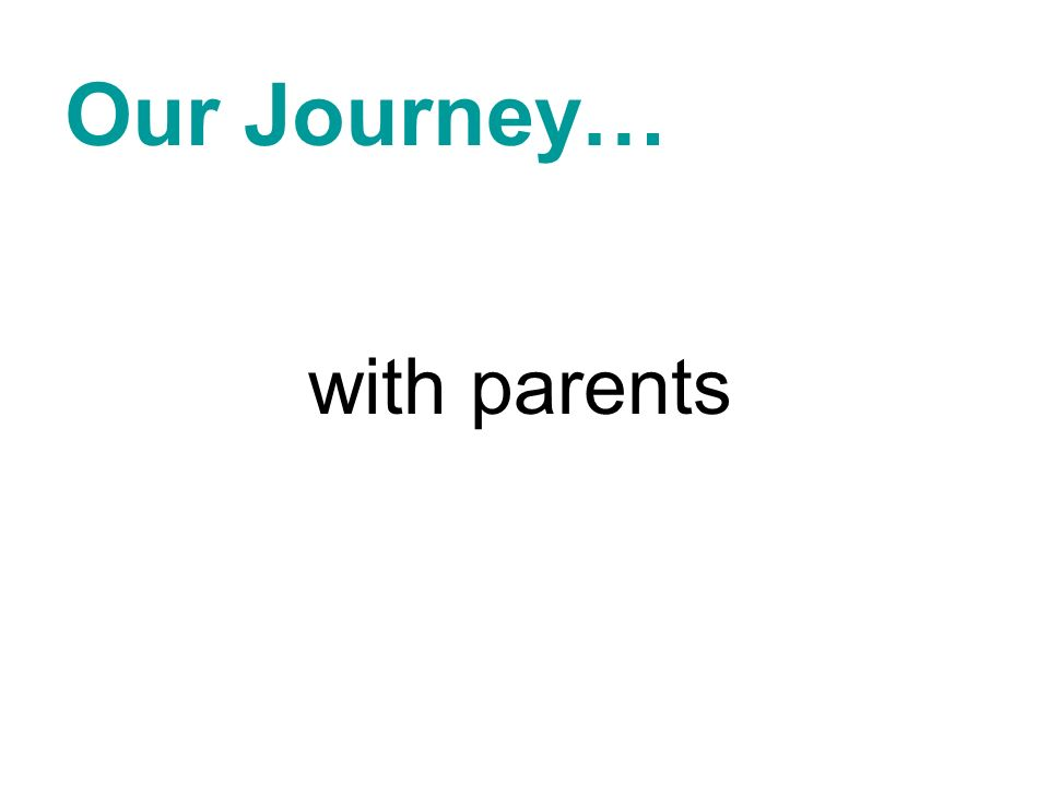 Our Journey… with parents
