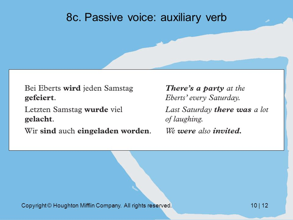 Copyright © Houghton Mifflin Company. All rights reserved.10 | 12 8c. Passive voice: auxiliary verb