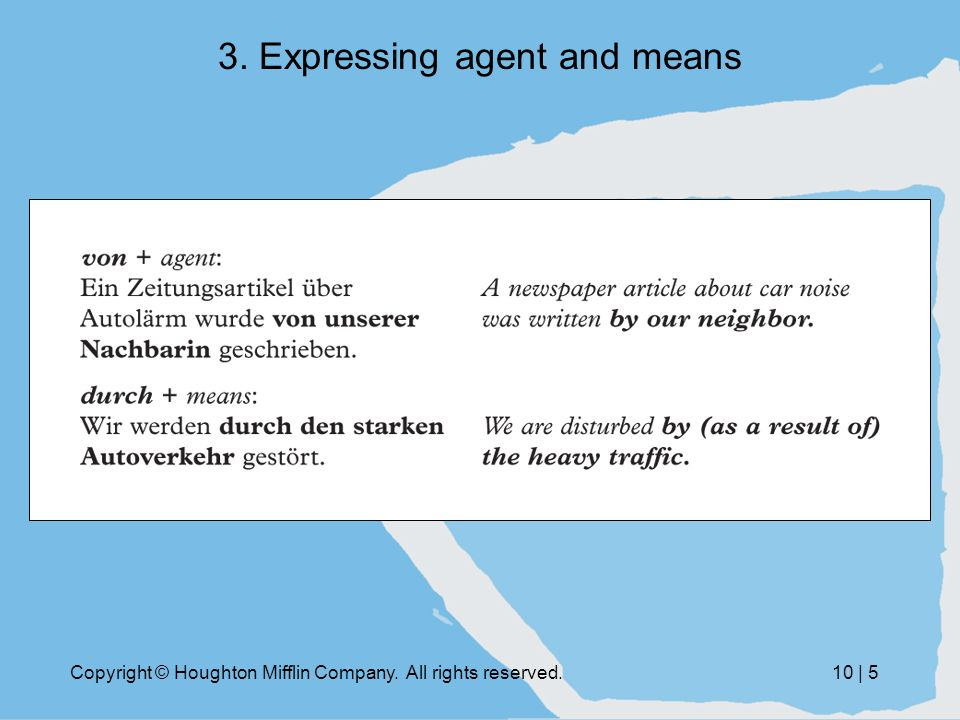 Copyright © Houghton Mifflin Company. All rights reserved.10 | 5 3. Expressing agent and means