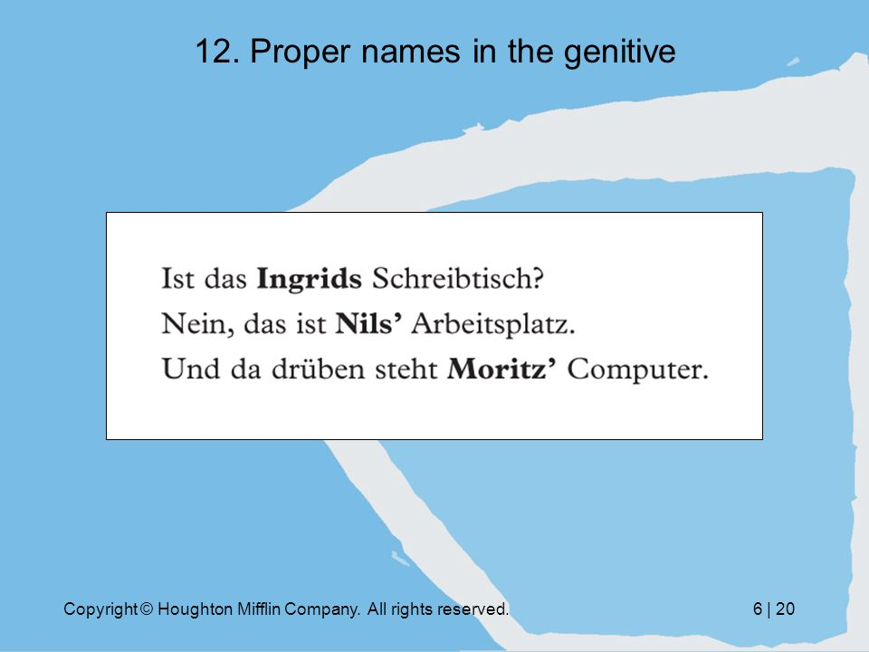 Copyright © Houghton Mifflin Company. All rights reserved.6 | 20 12. Proper names in the genitive