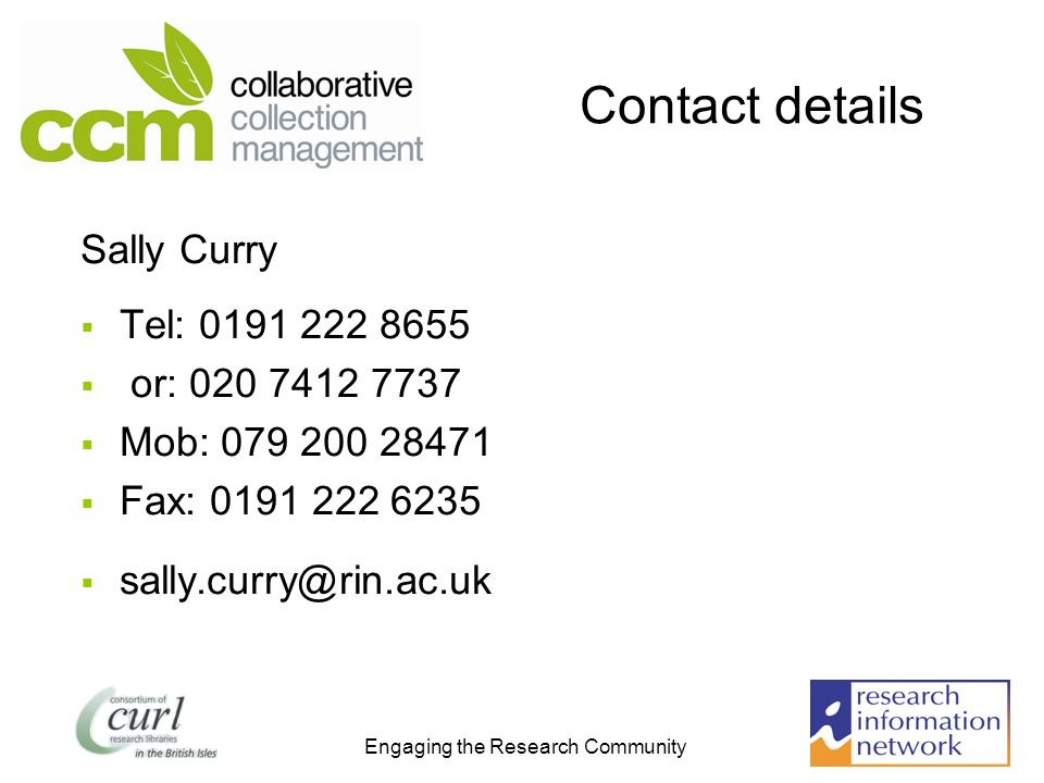 Engaging the Research Community Contact details Sally Curry Tel: 0191 222 8655 or: 020 7412 7737 Mob: 079 200 28471 Fax: 0191 222 6235 sally.curry@rin.ac.uk