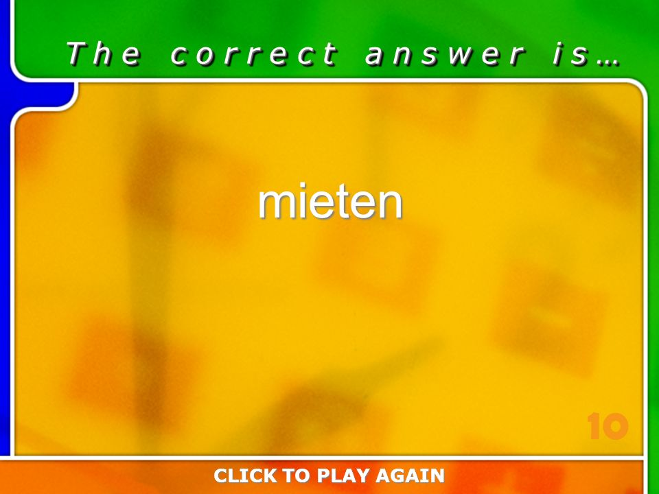 6:10 Answer T h e c o r r e c t a n s w e r i s … mieten CLICK TO PLAY AGAIN 10
