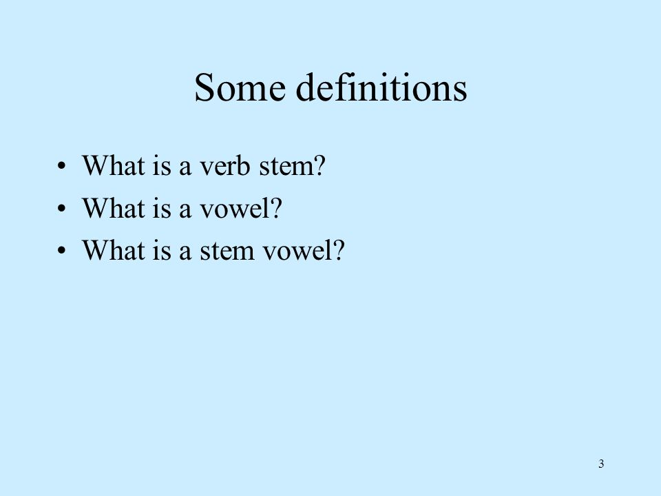3 Some definitions What is a verb stem What is a vowel What is a stem vowel