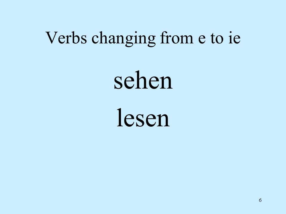 6 Verbs changing from e to ie sehen lesen