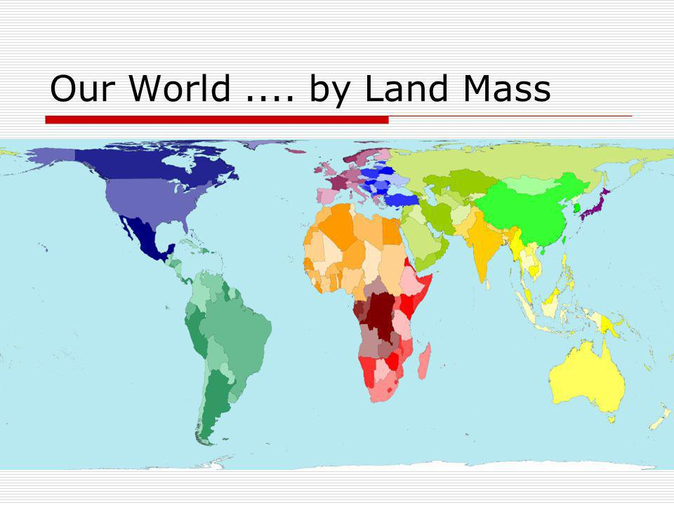 Our World.... by Land Mass