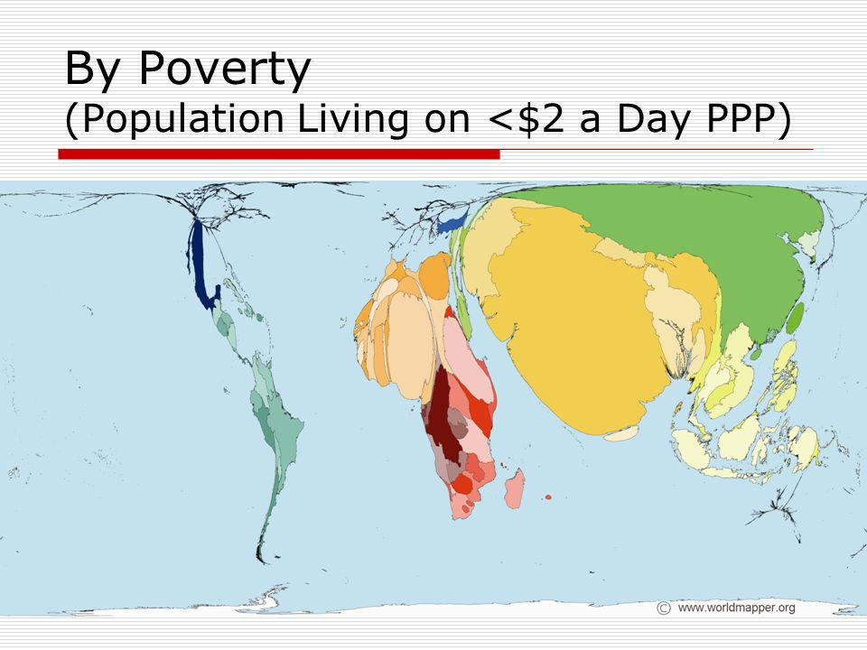 By Poverty (Population Living on <$2 a Day PPP)