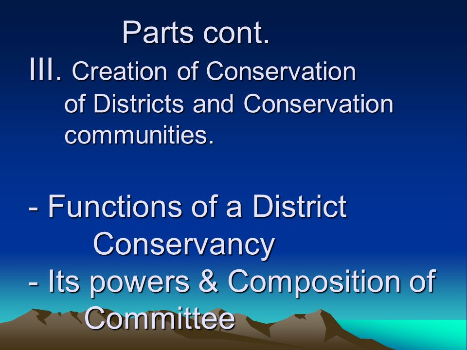 Parts cont. III. Creation of Conservation of Districts and Conservation communities.