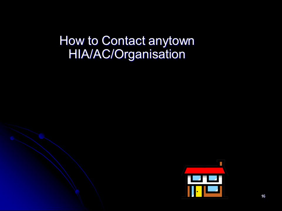 16 How to Contact anytown HIA/AC/Organisation