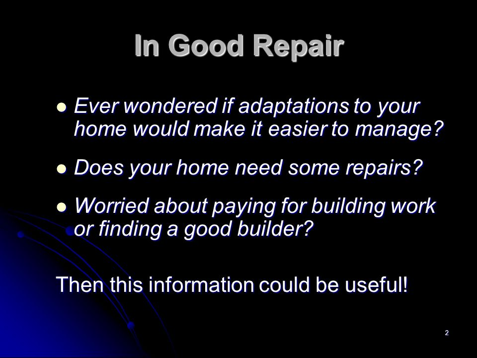 2 In Good Repair Ever wondered if adaptations to your home would make it easier to manage.