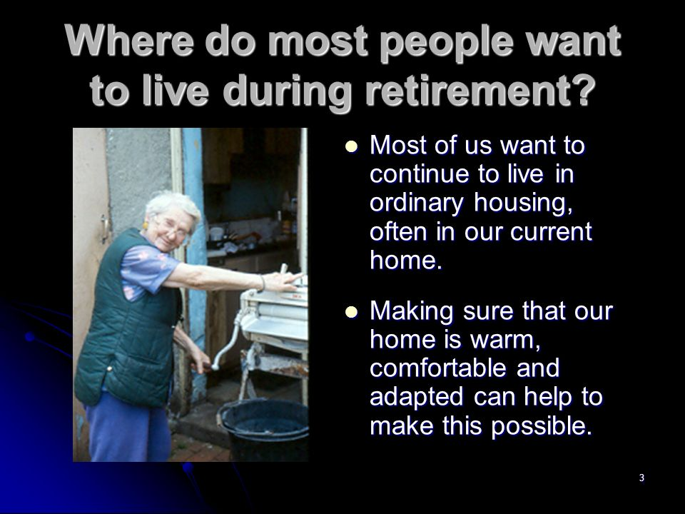 3 Where do most people want to live during retirement.