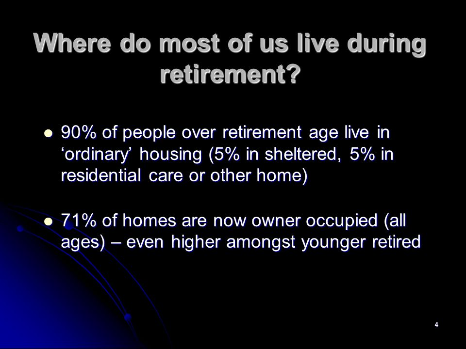 4 Where do most of us live during retirement.
