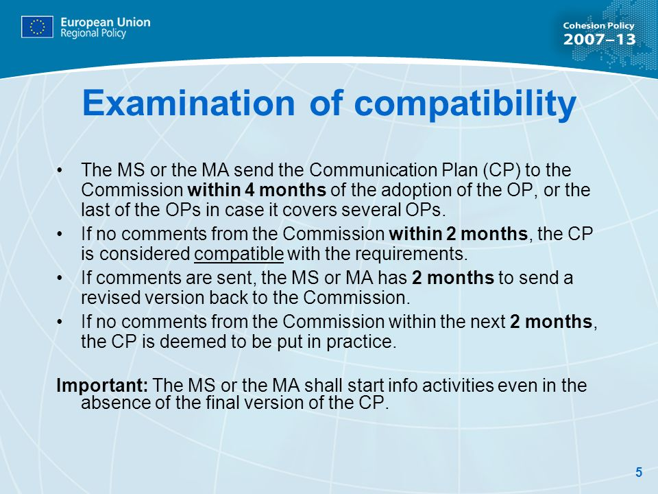 5 Examination of compatibility The MS or the MA send the Communication Plan (CP) to the Commission within 4 months of the adoption of the OP, or the last of the OPs in case it covers several OPs.