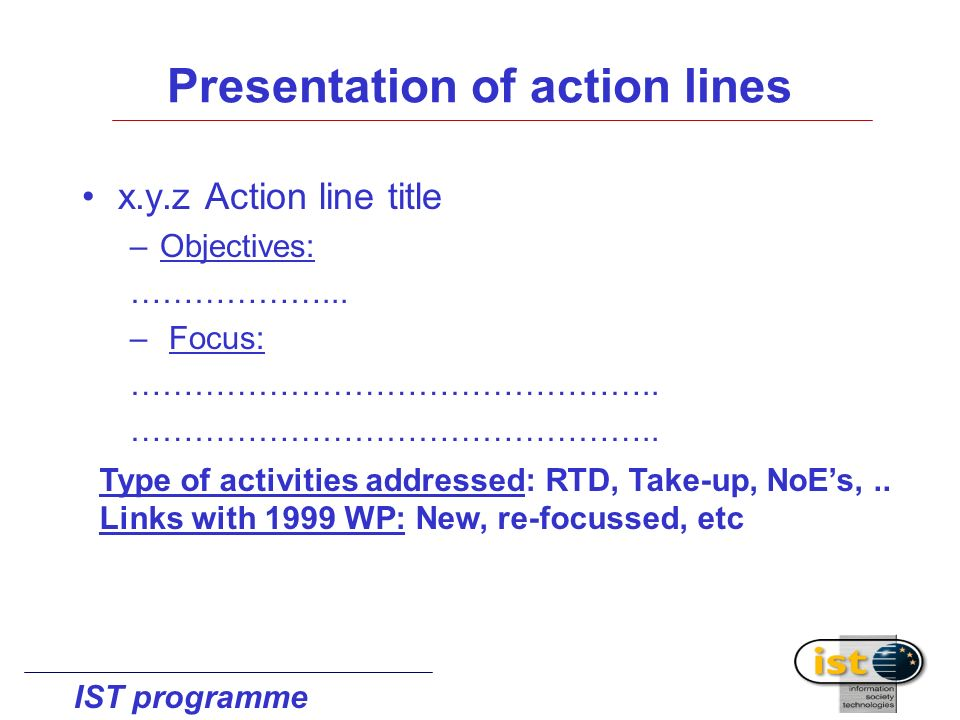 IST programme Presentation of action lines x.y.z Action line title –Objectives: ………………...