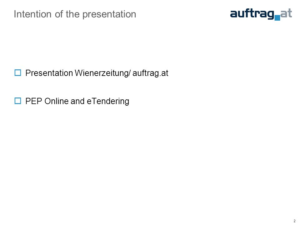 2 Intention of the presentation Presentation Wienerzeitung/ auftrag.at PEP Online and eTendering
