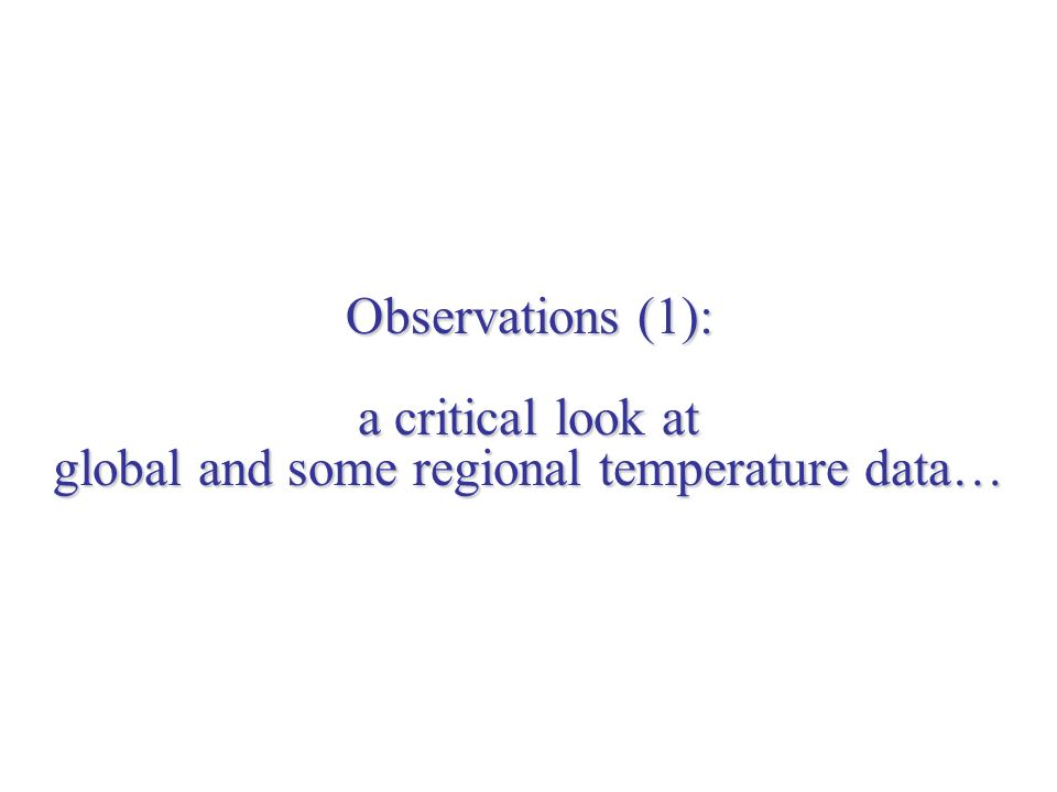 Observations (1): a critical look at global and some regional temperature data…