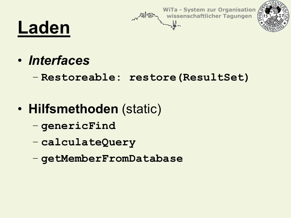 Interfaces –Restoreable: restore(ResultSet) Hilfsmethoden (static) –genericFind –calculateQuery –getMemberFromDatabase