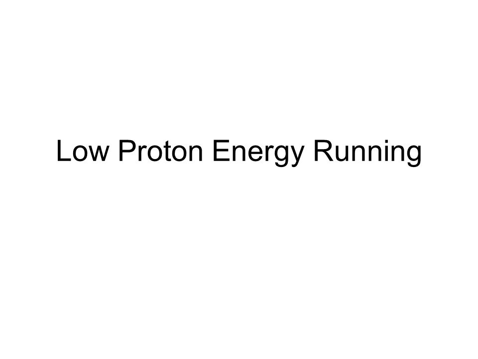 Low Proton Energy Running