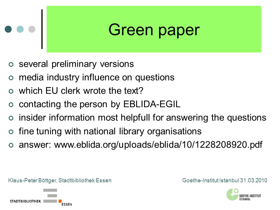 Klaus-Peter Böttger, Stadtbibliothek Essen Goethe-Institut Istanbul 31.03.2010 Green paper several preliminary versions media industry influence on questions which EU clerk wrote the text.