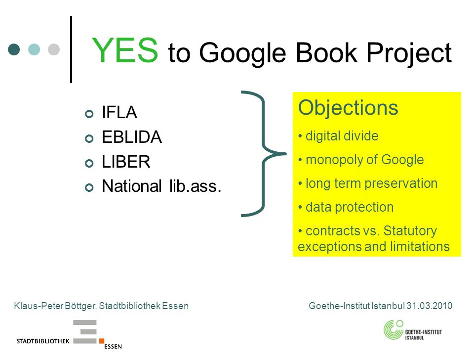 YES to Google Book Project Klaus-Peter Böttger, Stadtbibliothek Essen Goethe-Institut Istanbul 31.03.2010 IFLA EBLIDA LIBER National lib.ass.