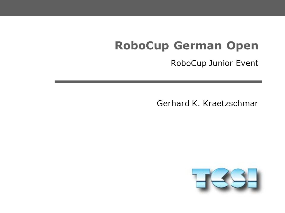 Gerhard K. Kraetzschmar RoboCup German Open RoboCup Junior Event