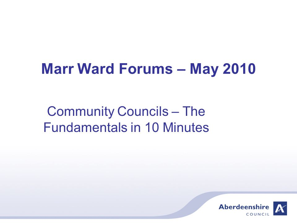 Marr Ward Forums – May 2010 Community Councils – The Fundamentals in 10 Minutes
