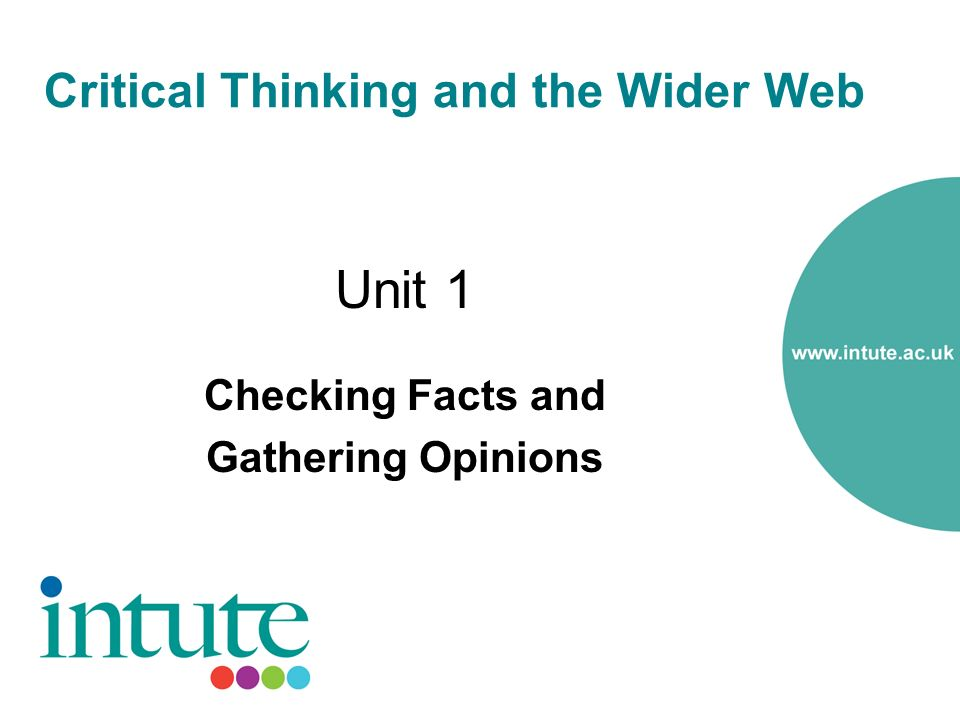 Critical Thinking and the Wider Web Unit 1 Checking Facts and Gathering Opinions