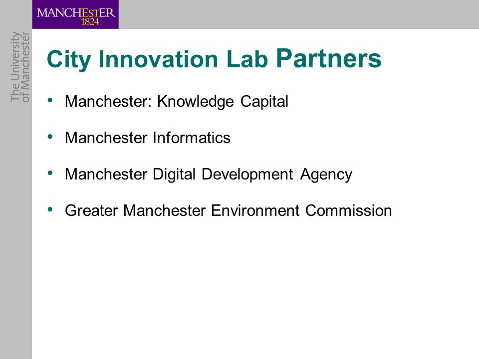 City Innovation Lab Partners Manchester: Knowledge Capital Manchester Informatics Manchester Digital Development Agency Greater Manchester Environment Commission