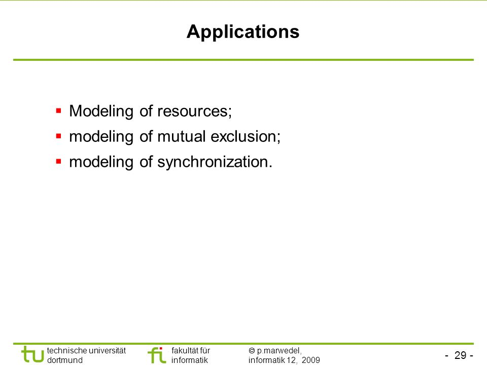 technische universität dortmund fakultät für informatik p.marwedel, informatik 12, 2009 Applications Modeling of resources; modeling of mutual exclusion; modeling of synchronization.