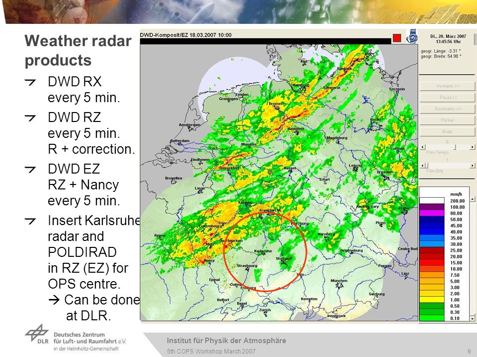Institut für Physik der Atmosphäre 9 5th COPS Workshop March 2007 Weather radar products DWD RX every 5 min.