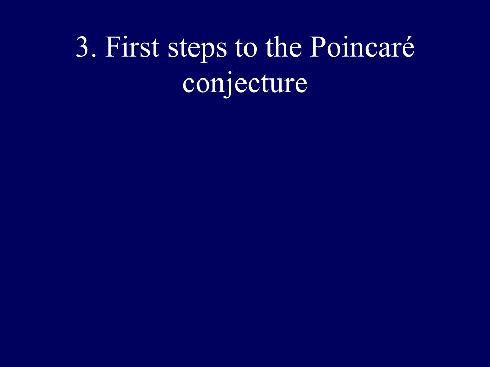 3. First steps to the Poincaré conjecture