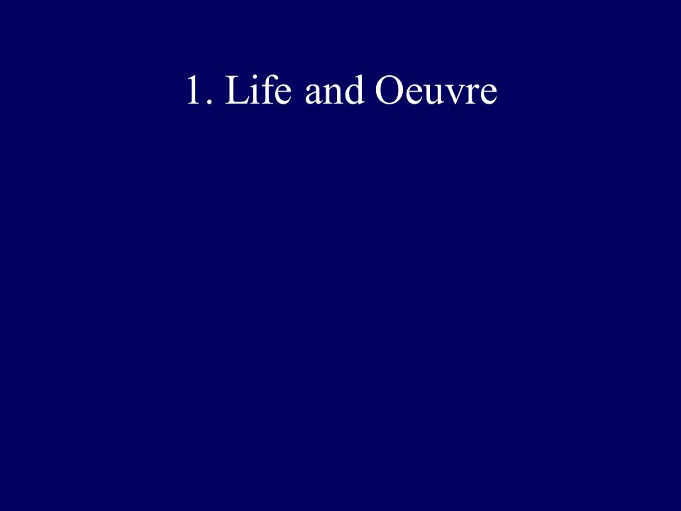 1. Life and Oeuvre